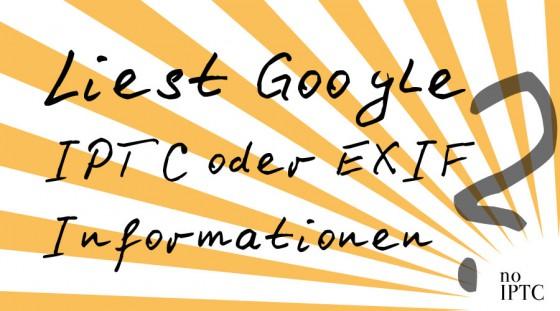 Liest Google IPTC oder EXIF Daten aus?