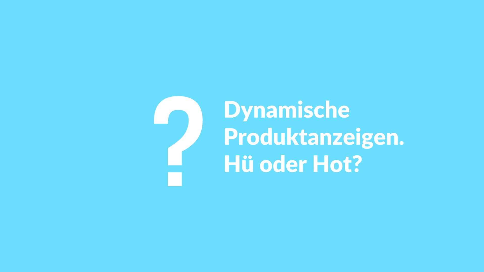 Dynamische Produktanzeigen – Heilmittel für alles oder rausgeschmissenes Geld?