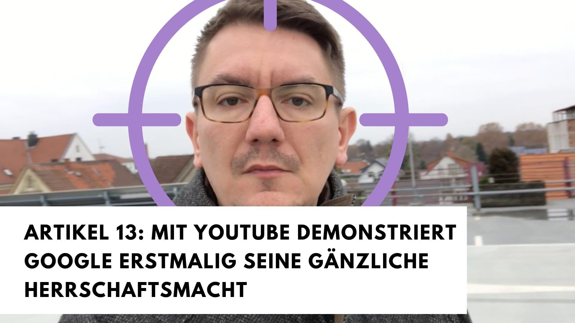 Artikel 13: Mit YouTube demonstriert Google erstmalig seine gänzliche Herrschaftsmacht