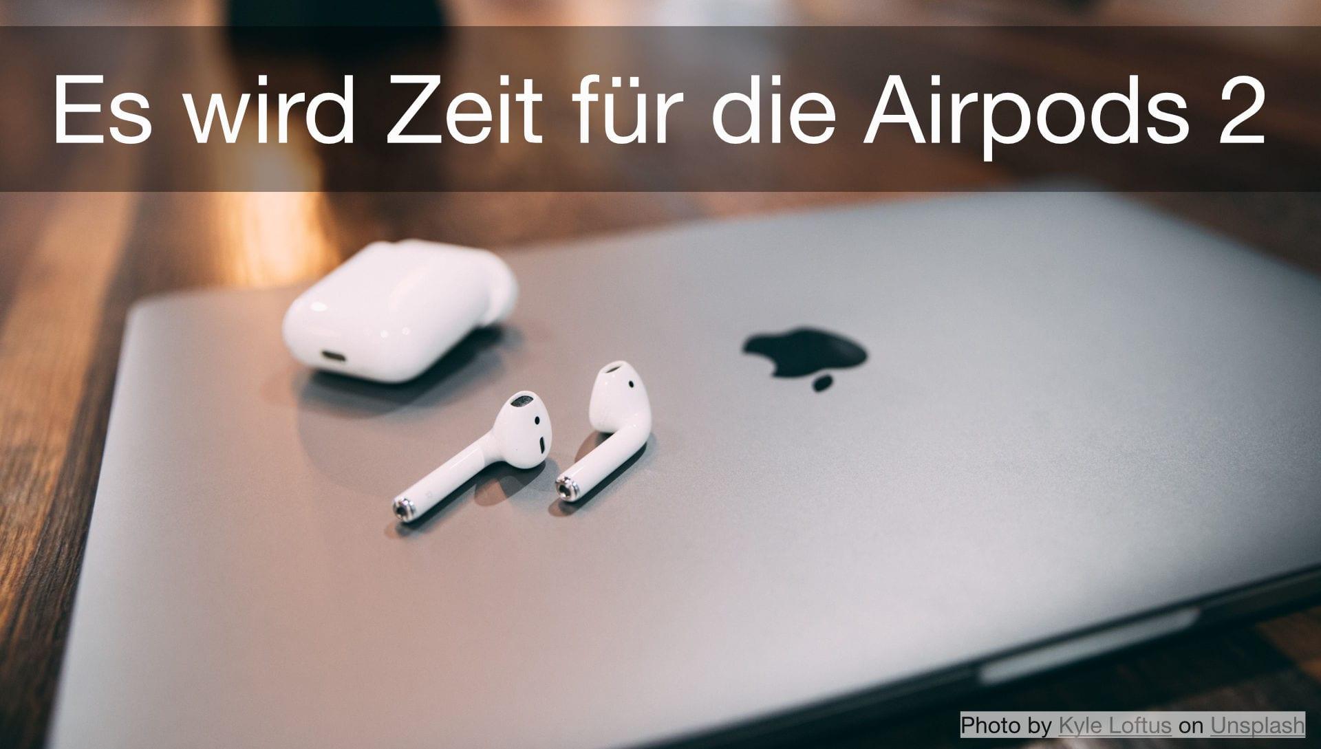 Airpods 2 es wird Zeit