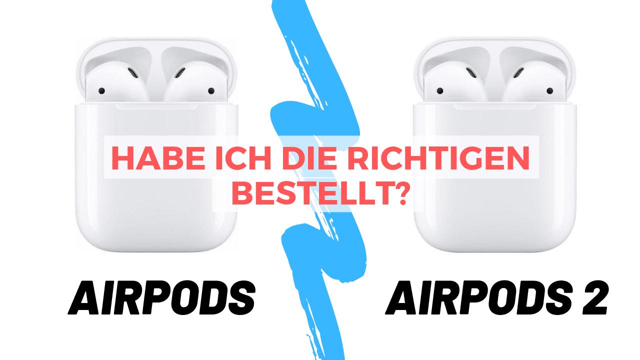 Apple Airpods 2, habe ich die richtigen bestellt?