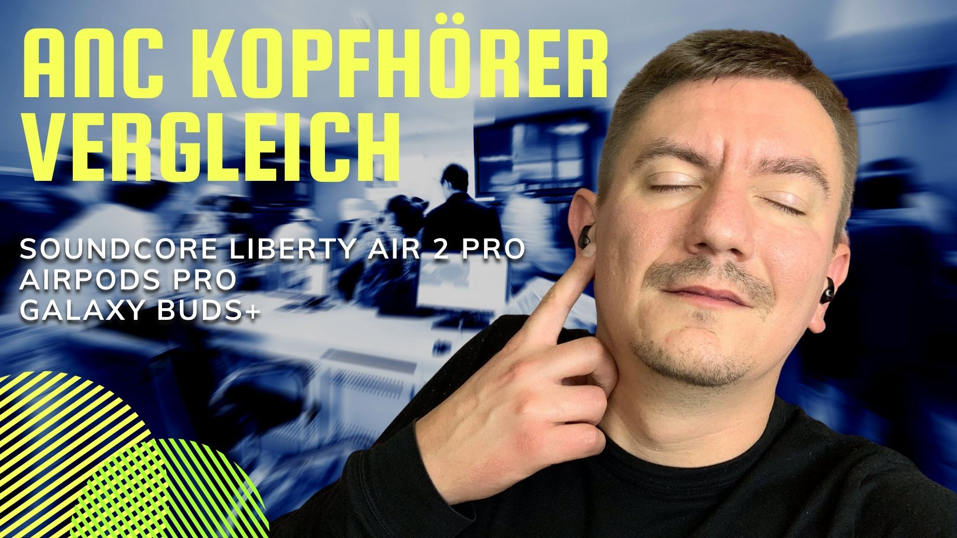 Anker Soundcore Liberty Air 2 Pro vs Airpods Pro vs Galaxy Buds+ in lauter Umgebung