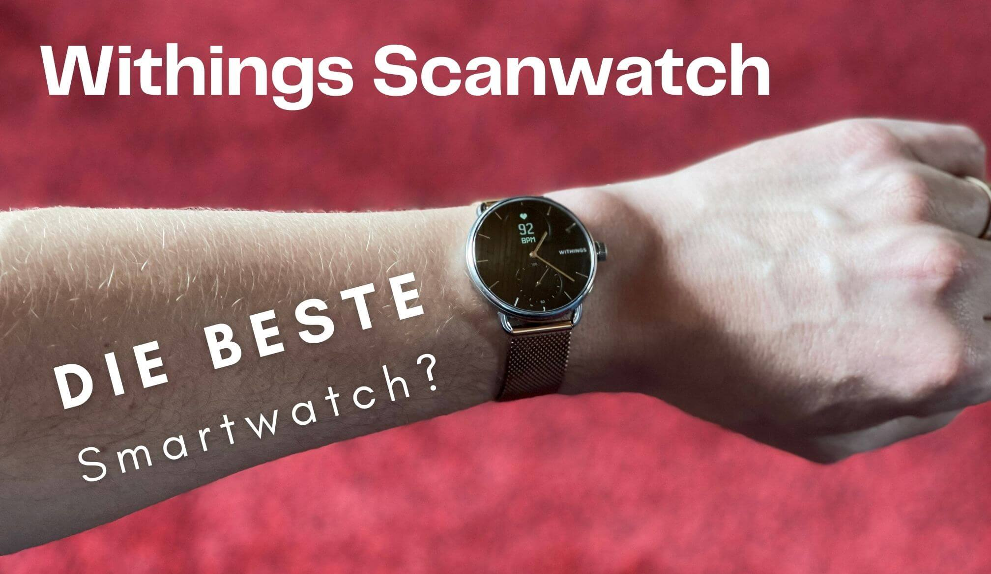 Withings Scanwatch Test – Das macht die Scanwatch besonders!