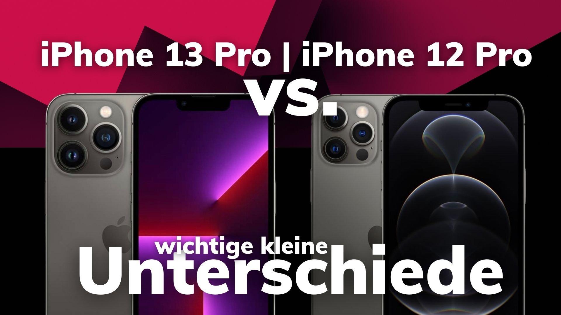 iPhone 13 Pro vs. iPhone 12 Pro – die wichtigen, feinen Unterschiede machens